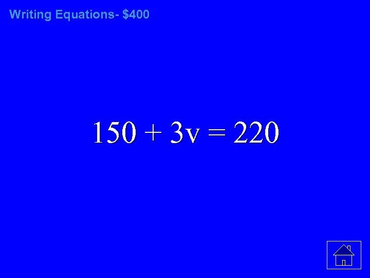 Writing Equations- $400 150 + 3 v = 220