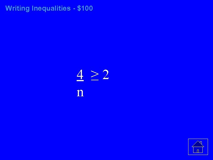 Writing Inequalities - $100 4 ≥ 2 n