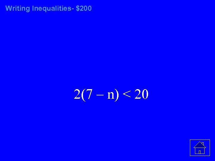 Writing Inequalities- $200 2(7 – n) < 20