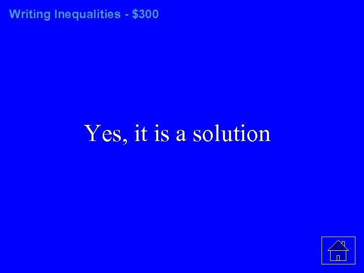 Writing Inequalities - $300 Yes, it is a solution