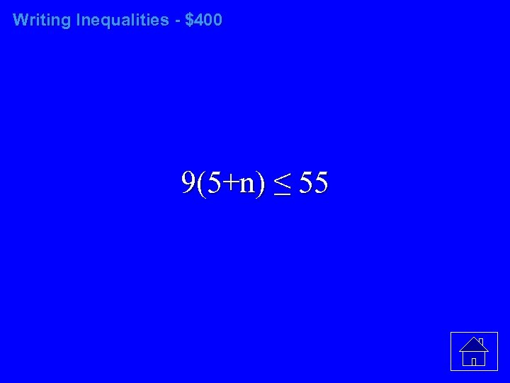 Writing Inequalities - $400 9(5+n) ≤ 55