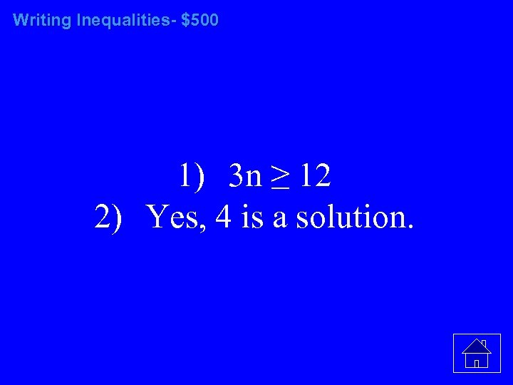 Writing Inequalities- $500 1) 3 n ≥ 12 2) Yes, 4 is a solution.