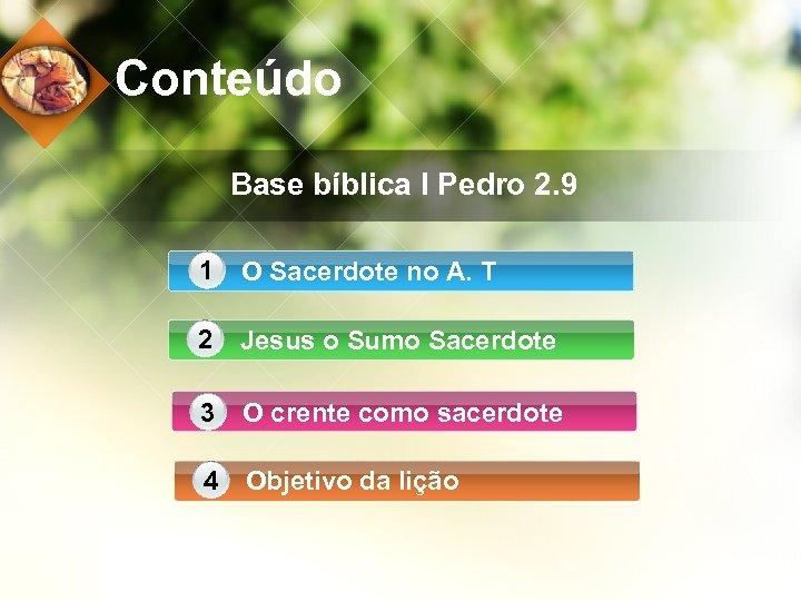 Conteúdo Base bíblica I Pedro 2. 9 1 O Sacerdote no A. T 2