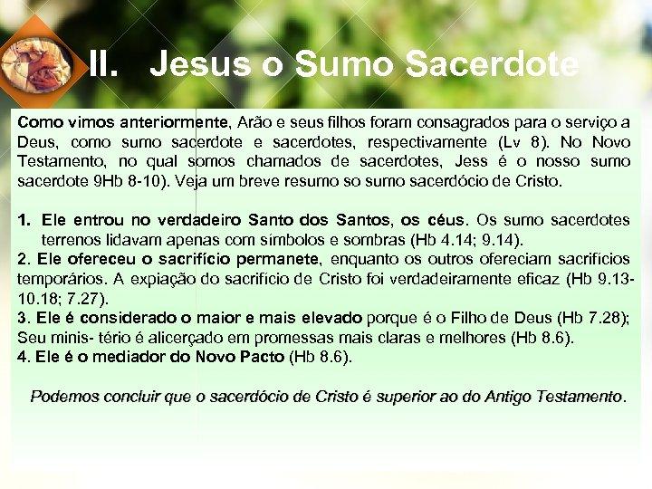 II. Jesus o Sumo Sacerdote Como vimos anteriormente, Arão e seus filhos foram consagrados