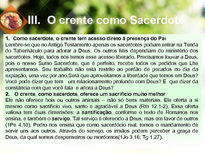 III. O crente como Sacerdote 1. Como sacerdote, o crente tem acesso direto á