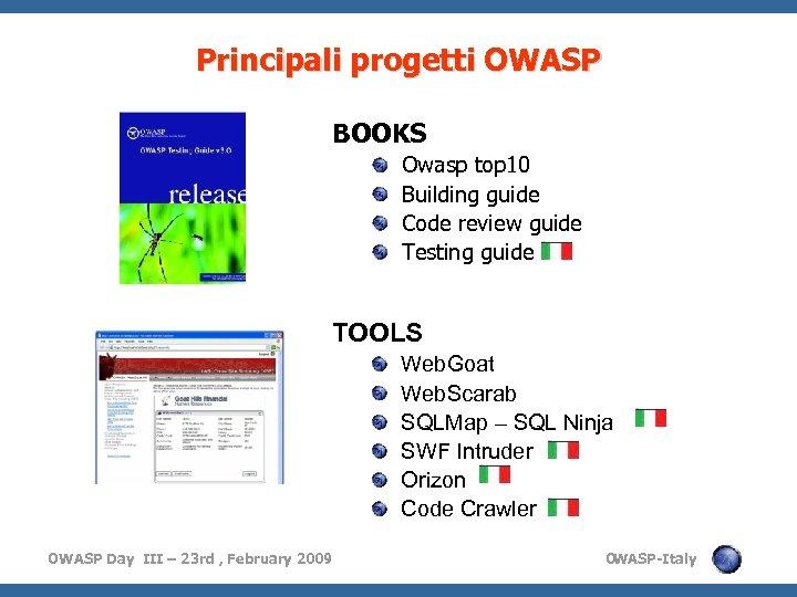 Principali progetti OWASP BOOKS Owasp top 10 Building guide Code review guide Testing guide