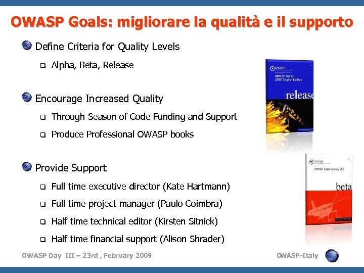 OWASP Goals: migliorare la qualità e il supporto Define Criteria for Quality Levels q