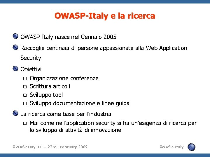 OWASP-Italy e la ricerca OWASP Italy nasce nel Gennaio 2005 Raccoglie centinaia di persone