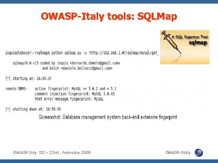 OWASP-Italy tools: SQLMap OWASP Day III – 23 rd , February 2009 O WASP-Italy