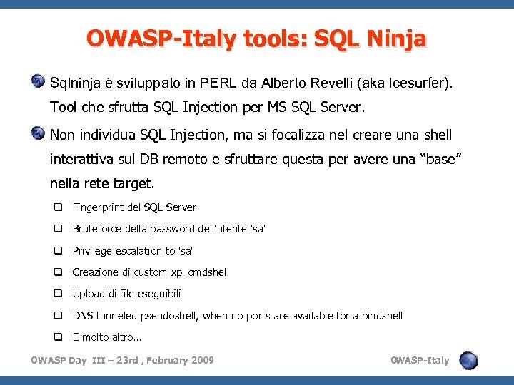 OWASP-Italy tools: SQL Ninja Sqlninja è sviluppato in PERL da Alberto Revelli (aka Icesurfer).