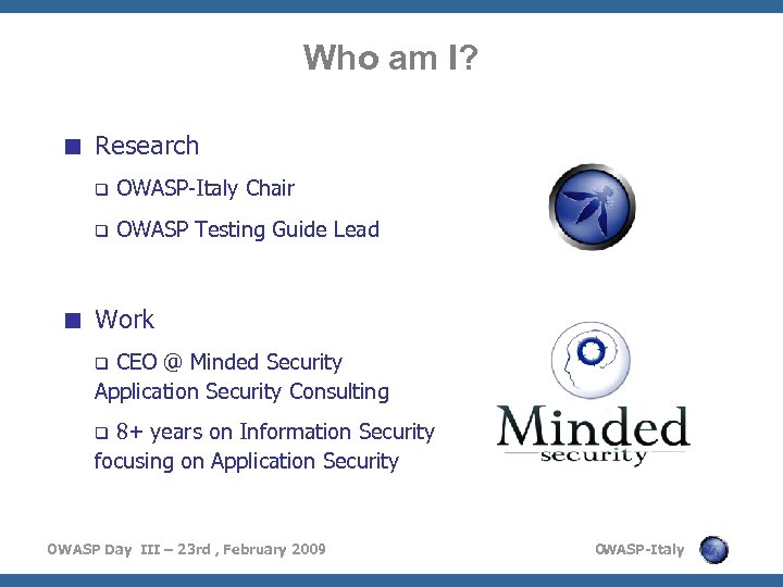 Who am I? < Research q OWASP-Italy Chair q OWASP Testing Guide Lead <