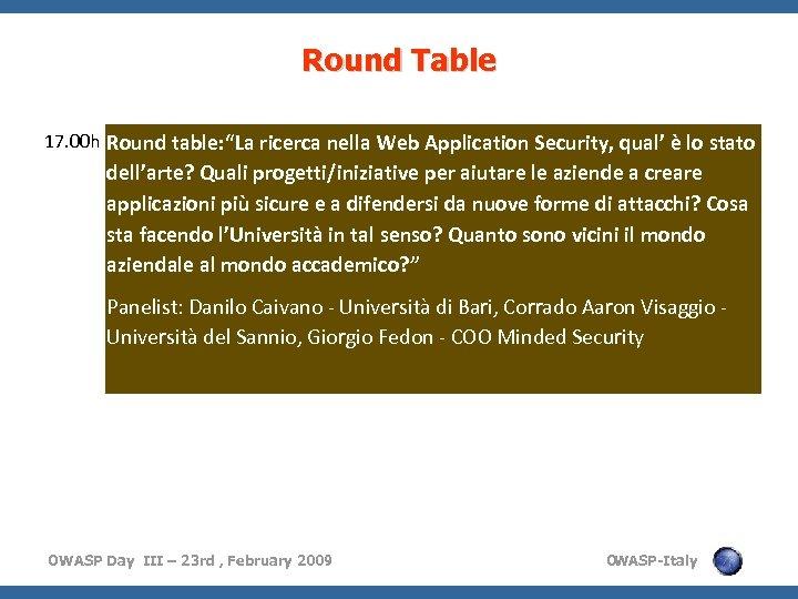 "Round Table 17. 00 h Round table: ""La ricerca nella Web Application Security, qual'"