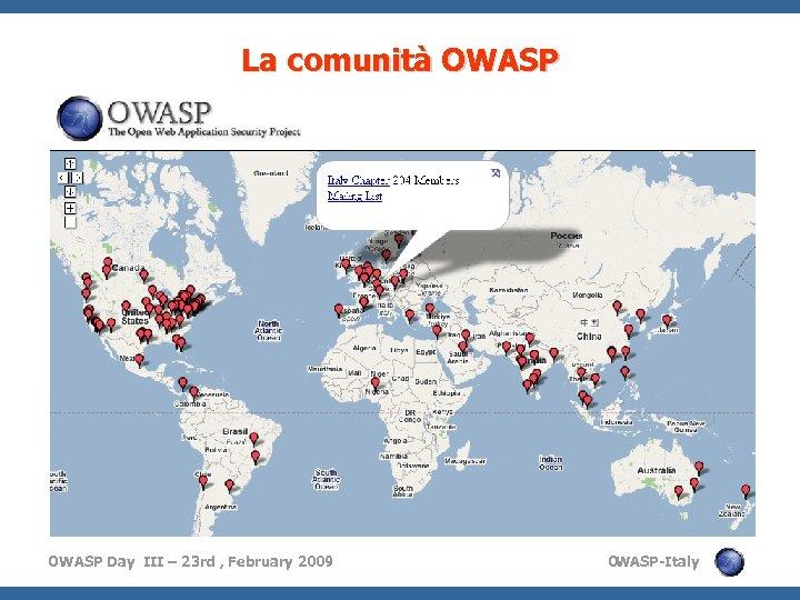 La comunità OWASP Day III – 23 rd , February 2009 O WASP-Italy