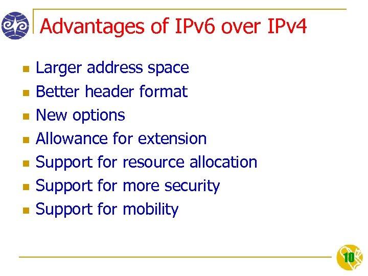 Advantages of IPv 6 over IPv 4 n n n n Larger address space