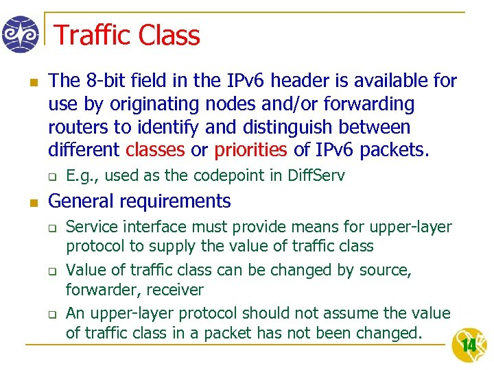 Traffic Class n The 8 -bit field in the IPv 6 header is available