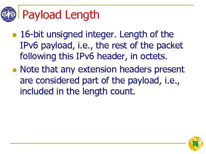 Payload Length n n 16 -bit unsigned integer. Length of the IPv 6 payload,