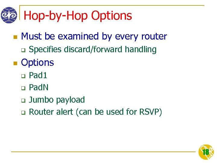 Hop-by-Hop Options n Must be examined by every router q n Specifies discard/forward handling