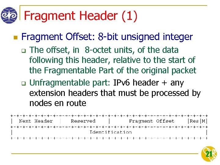Fragment Header (1) n Fragment Offset: 8 -bit unsigned integer q q The offset,