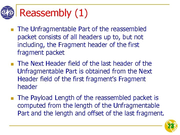 Reassembly (1) n n n The Unfragmentable Part of the reassembled packet consists of