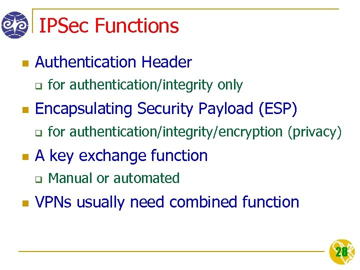 IPSec Functions n Authentication Header q n Encapsulating Security Payload (ESP) q n for
