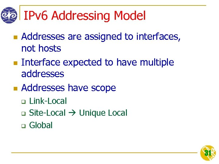 IPv 6 Addressing Model n n n Addresses are assigned to interfaces, not hosts