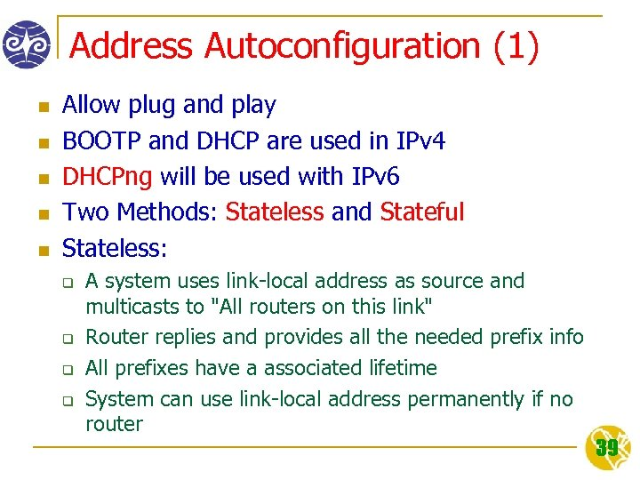 Address Autoconfiguration (1) n n n Allow plug and play BOOTP and DHCP are