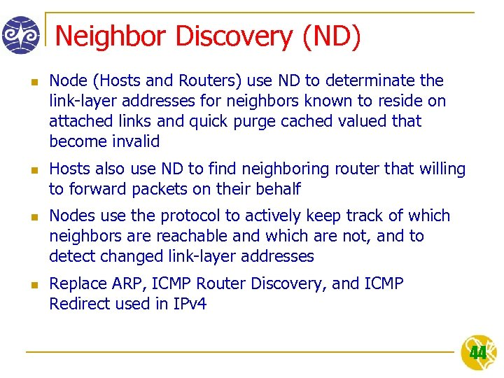 Neighbor Discovery (ND) n n Node (Hosts and Routers) use ND to determinate the
