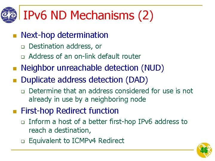 IPv 6 ND Mechanisms (2) n Next-hop determination q q n n Neighbor unreachable
