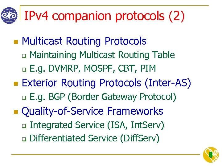IPv 4 companion protocols (2) n Multicast Routing Protocols q q n Exterior Routing