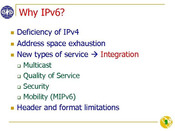 Why IPv 6? n n n Deficiency of IPv 4 Address space exhaustion New