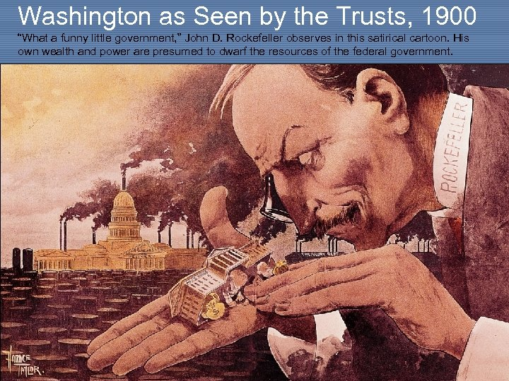 """Washington as Seen by the Trusts, 1900 """"What a funny little government, """" John"""