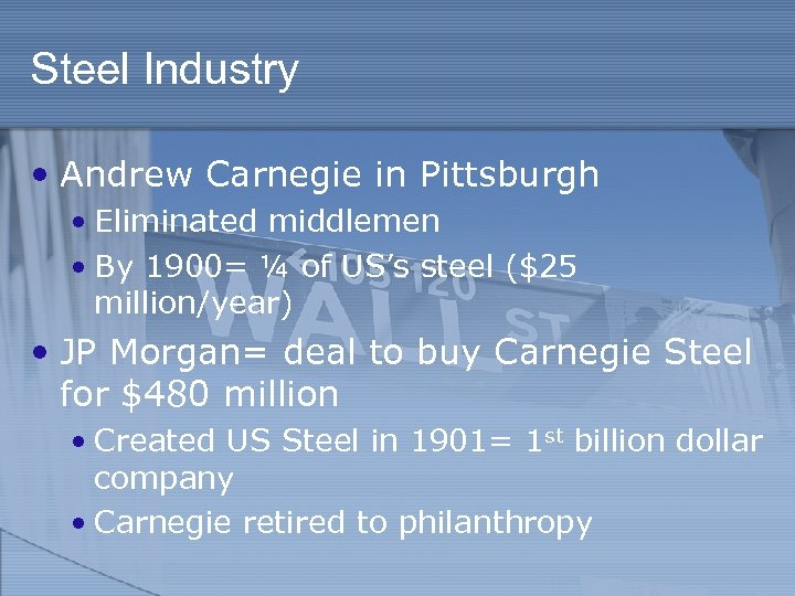 Steel Industry • Andrew Carnegie in Pittsburgh • Eliminated middlemen • By 1900= ¼