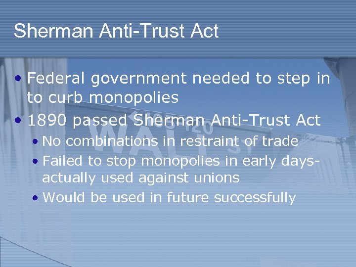 Sherman Anti-Trust Act • Federal government needed to step in to curb monopolies •