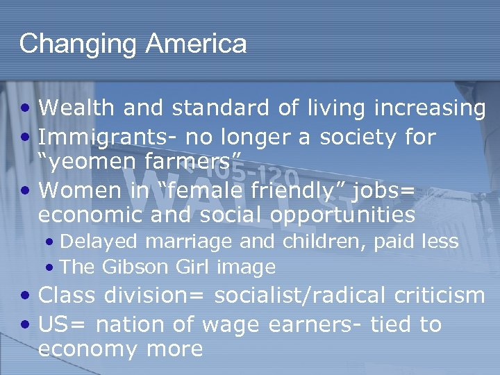 Changing America • Wealth and standard of living increasing • Immigrants- no longer a