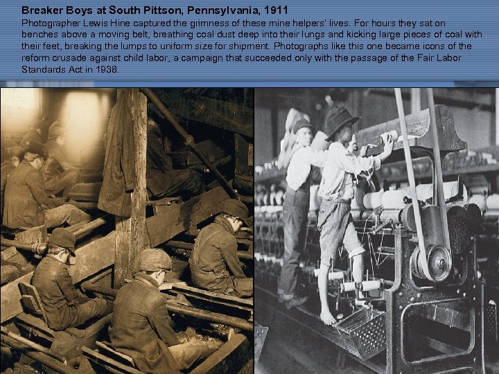Breaker Boys at South Pittson, Pennsylvania, 1911 Photographer Lewis Hine captured the grimness of