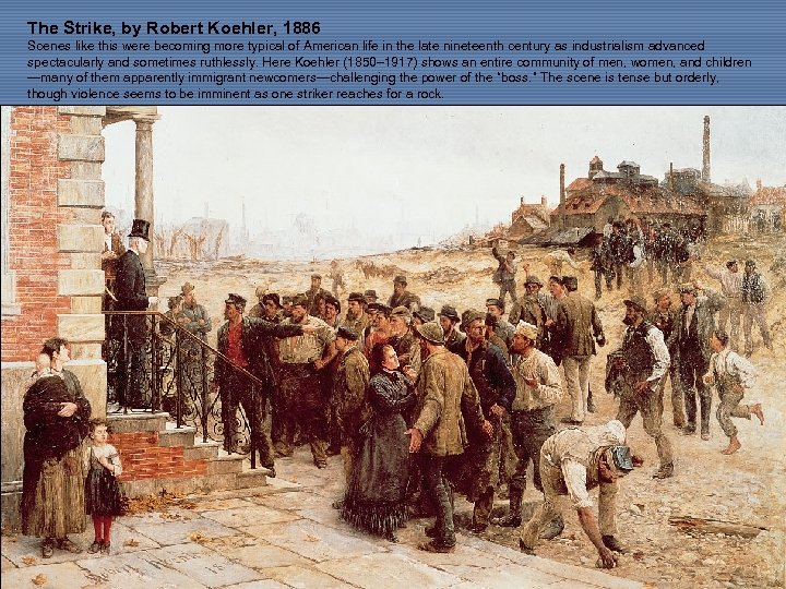The Strike, by Robert Koehler, 1886 Scenes like this were becoming more typical of