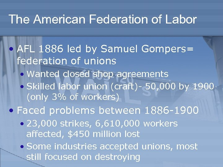 The American Federation of Labor • AFL 1886 led by Samuel Gompers= federation of