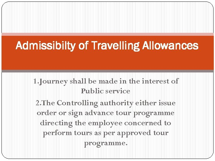 Admissibilty of Travelling Allowances 1. Journey shall be made in the interest of Public