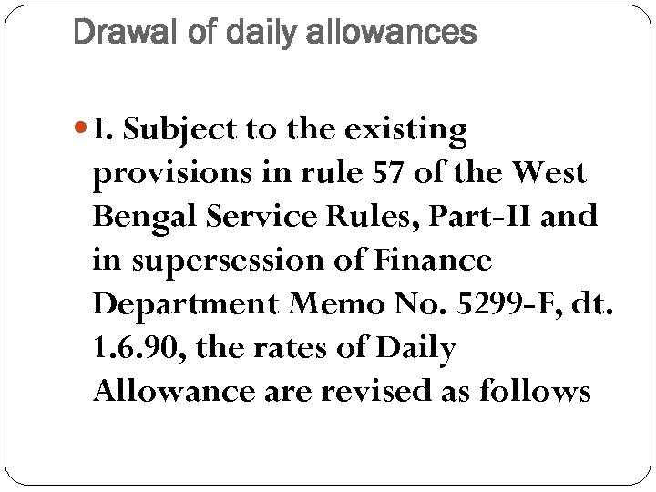 Drawal of daily allowances I. Subject to the existing provisions in rule 57 of