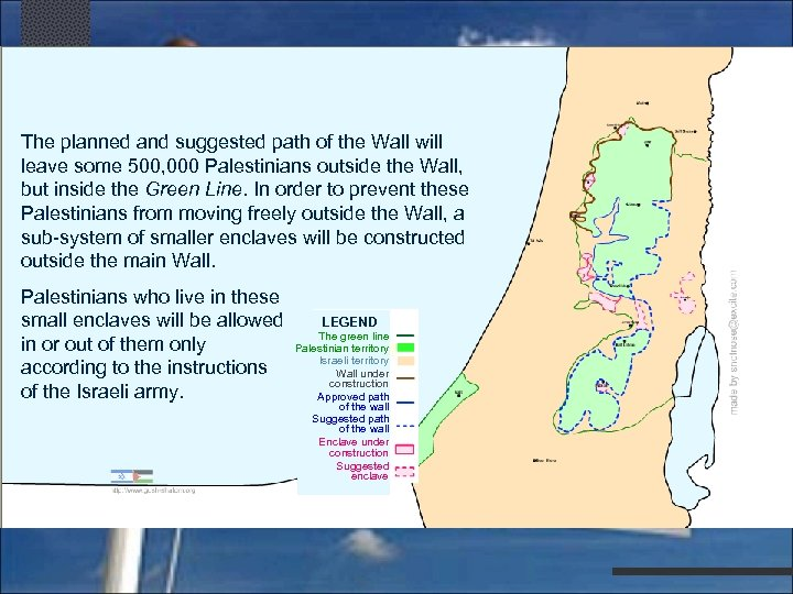The planned and suggested path of the Wall will leave some 500, 000 Palestinians