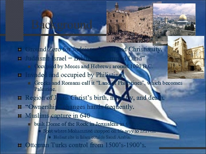 "Background Ground Zero for Judaism, Islam, and Christianity. Judaism: Israel = Biblical ""Promised"