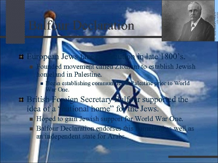 Balfour Declaration European Jews face persecution in late 1800's. n Founded movement called Zionism