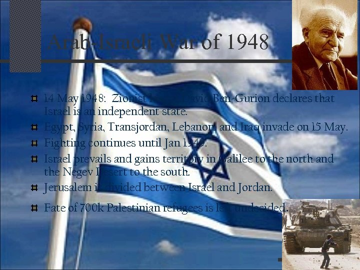 Arab-Israeli War of 1948 14 May 1948: Zionist leader David Ben-Gurion declares that Israel