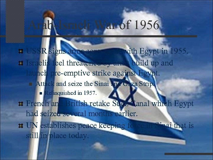 Arab-Israeli War of 1956 USSR signs arms agreement with Egypt in 1955. Israelis feel