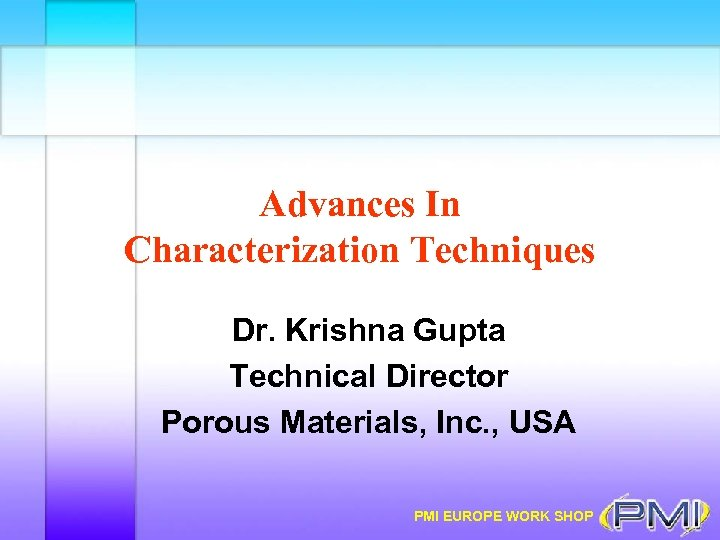 Advances In Characterization Techniques Dr. Krishna Gupta Technical Director Porous Materials, Inc. , USA