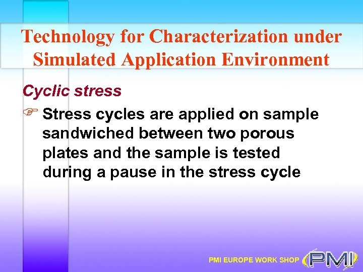 Technology for Characterization under Simulated Application Environment Cyclic stress F Stress cycles are applied