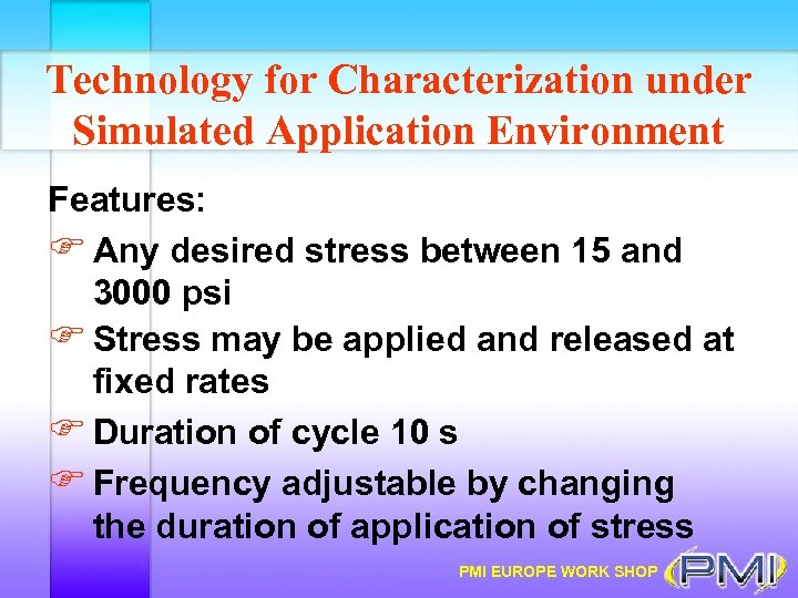 Technology for Characterization under Simulated Application Environment Features: F Any desired stress between 15