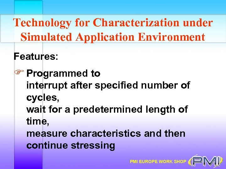 Technology for Characterization under Simulated Application Environment Features: F Programmed to interrupt after specified