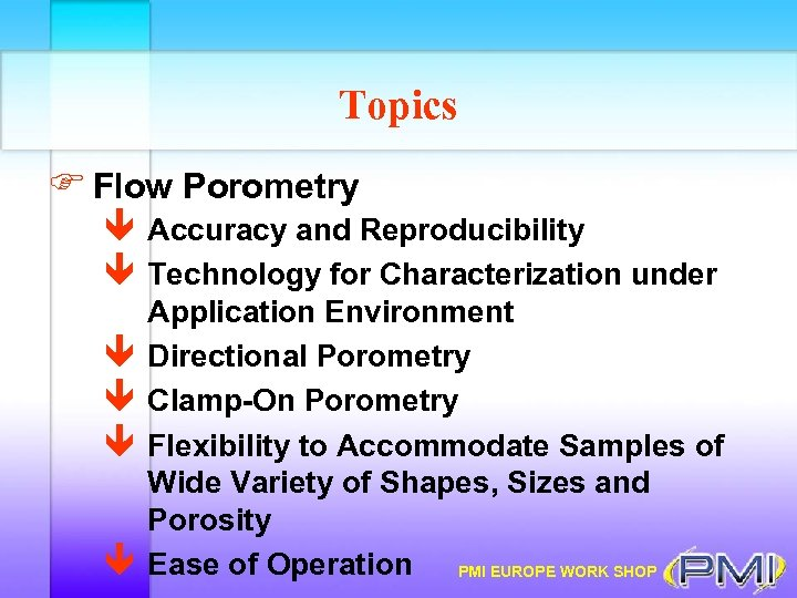 Topics F Flow Porometry ê Accuracy and Reproducibility ê Technology for Characterization under ê