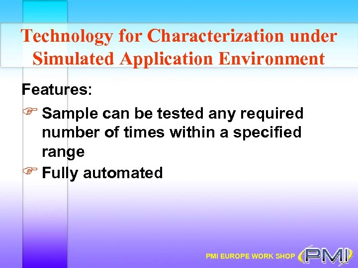 Technology for Characterization under Simulated Application Environment Features: F Sample can be tested any